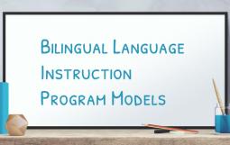 Bilingual Language Instruction Program Models