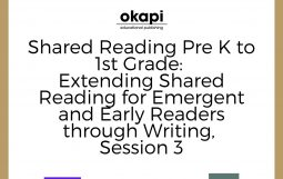Shared Reading Pre K to 1st Grade: Extending Shared Reading for Emergent and Early Readers through Writing, Session 3