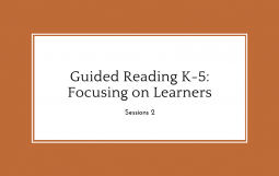Guided Reading K-5: Focusing on Learners, Session 2