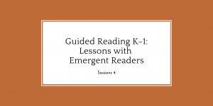 Guided Reading K-1: Lessons with Emergent Readers, Session 4