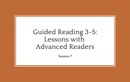 Guided Reading 3-5: Lessons with Advanced Readers, Session 7