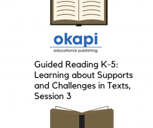 Guided Reading K-5: Learning about Supports and Challenges in Texts, Session 3